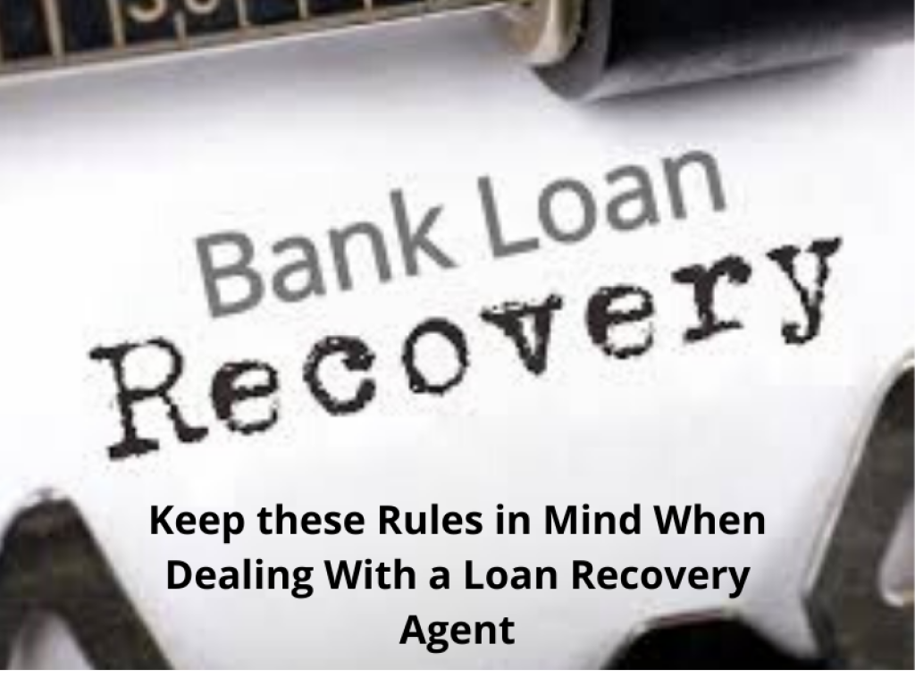 Keep these Rules in Mind When Dealing With a Loan Recovery Agent